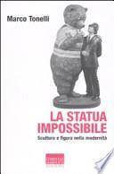 La statua impossibile scultura e figura nella modernità