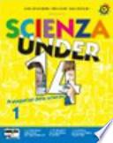 Scienza under 14. Protagonisti delle scienze. Con espansione online. Per la Scuola media. Con CD-ROM