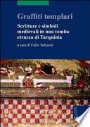Graffiti templari. Scritture e simboli medievali in una tomba etrusca di Tarquinia