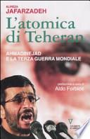 L'atomica di Teheran. Ahmadinejad e la terza guerra mondiale
