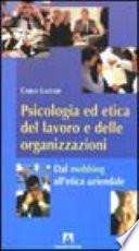 Psicologia ed etica del lavoro e delle organizzazioni dal mobbing all'etica aziendale
