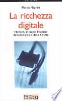 LA RICCHEZZA DIGITALE. INTERNET, LE NUOVE FRONTIERE DELL'ECONOMIA E DELLA FINANZA