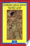 L'etruria delle donne. Vita pubblica e privata delle donne etrusche