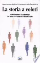 La storia a colori. Educazione al dialogo in una società multiculturale.
