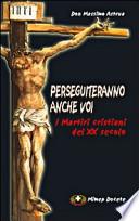 Perseguiteranno anche voi. I martiri cristiani del XX secolo