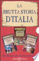 La brutta storia d?Italia: I rovinosi romani-I barbuti barbari-I rivoltanti romani