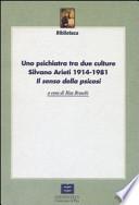 Uno psichiatra tra due culture Silvano Arieti 1914-1981 Il senso della psicosi