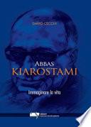 Abbas Kiarostami. Immaginare la vita