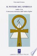 Il potere del simbolo. Ankh e Uas. Conoscenza iniziatica dell'Antico Egitto