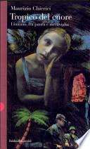 Tropico del cuore - Lontano, tra paura e meraviglia
