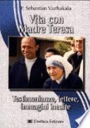 Vita con Madre Teresa. Testimonianze, lettere,immagini inedite