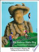 Andreas Hofer Weg - Guida escursionistica e mountain bike della Via Andreas Hofer. Da San Leonardo in Passiria - Alto Adige a Riva del Garda - Trentino.