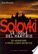 SOLOVKI. Le isole del martirio. Da monastero a lager sovietico.
