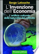 L'invenzione dell'economia. L'artificio culturale della naturalità del mercato