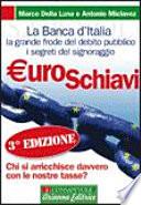 Euroschiavi chi si sta arricchisce davvero con le nostre tasse? : la Banca d'Italia, la grande frode del debito pubblico, i segreti del signoraggio