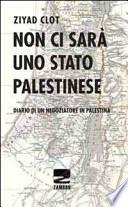 Non ci sarà uno stato palestinese. Diario di un negoziatore in Palestina
