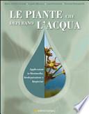 Le piante che depurano l'acqua. Applicazioni in fitorimedio, fitodepurazione e biopiscine