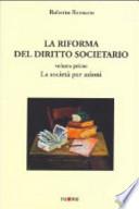 LA RIFORMA DEL DIRITTO SOCIETARIO vol. primo La società per azioni - vol. secondo La società a responsabilità limitata