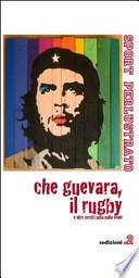 Che Guevara, il rugby e altri scritti sulla palla ovale