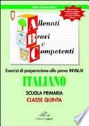 ABC allenati, bravi e competenti. Esercizi di preparazione alla prova INVALSI di italiano. Per la 5a classe elementare