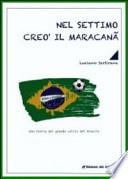 Nel settimo creò il maracanã. La storia del grande calcio del Brasile