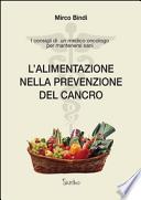 L'alimentazione nella prevenzione del cancro. I consigli di un medico oncologo per mantenersi sani