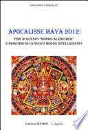 Apocalisse maya 2012: fine di questo mondo-alzheimer e principio di un nuovo mondo intelligente?
