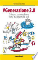 GENERAZIONE 2.0. Chi sono, cosa vogliono, come dialogare con loro Chi sono, cosa vogliono, come dialogare con loro
