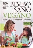 Bimbo sano e vegano. Guida Facile per mamma e bambino