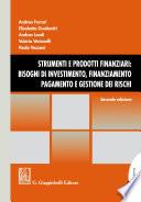 Strumenti e prodotti finanziari: bisogni di investimento, finanziamento, pagamento e gestione dei rischi