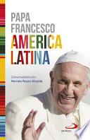 America Latina. Il libro-intervista del primo Pontefice latino-americano dedicato al suo continente