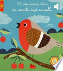 Il mio primo libro dei canti degli uccelli. Libro sonoro. Ediz. a colori ++ CON SPEDZIONE GRATUITA CORRIERE