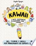 Kawaii per tutti. L'arte giapponese di disegnare cose carine. Ediz. a colori