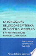 La fondazione dell'azione cattolica in diocesi di Vigevano. L'impegno di padre Francesco Pianzola