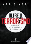 Oltre il terrorismo. Soluzioni alla minaccia del secolo.