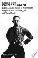 L'impero di Himmler. L'ideologia, gli intrighi, le mostruosità del più temuto personaggio del Terzo Reich