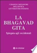 La Bhagavad Gita: Gli insegnamenti eterni di Krishna spiegati agli occidentali