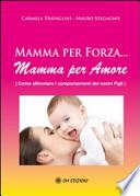 Mamma per forza… Mamma per Amore Come affrontare i comportamenti dei nostri figli