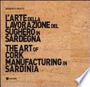 L'arte della lavorazione del sughero in Sardegna-The art of cork manufacturing in Sardinia. Con DVD