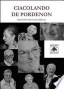 Ciacolando De Pordenon. Racconti da Casa Serena