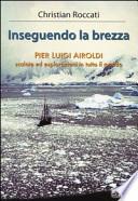 INSEGUENDO LA BREZZA-PIER LUIGI AIROLDI-SCALATE ED ESPLORAZIONI IN TUTTO IL MONDO