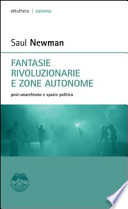 Fantasie rivoluzionarie e zone autonome. Post-anarchismo e spazio politico