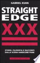 Straight Edge. Storie, filosofia e racconti della scena hardcore punk
