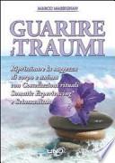 Guarire i traumi. Ripristinare la saggezza di corpo e anima con costellazioni rituali somatic experiencing e sciamanesimo