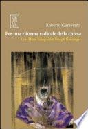 Per una riforma radicale della chiesa. Con Hans Küng oltre Joseph Ratzinger