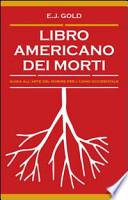 Libro americano dei morti. Guida all'arte del morire per l'uomo occidentale