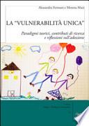 La «vulnerabilità unica». Paradigmi teorici, contributi di ricerca e riflessioni sull'adozione. Ediz. italiana e inglese