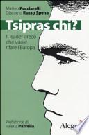 Tsipras chi? Il leader greco che vuole rifare l'Europa
