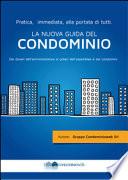 La nuova guida del condominio. Dai doveri dell'amministratore ai poteri dell'assemblea e dei condomini