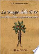 La magia delle erbe Storia, folklore, incantesimi - La guida della strega moderna